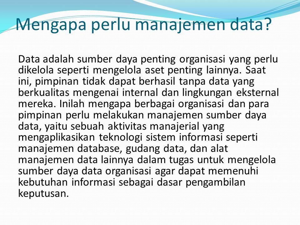 Mengapa perlu manajemen data
