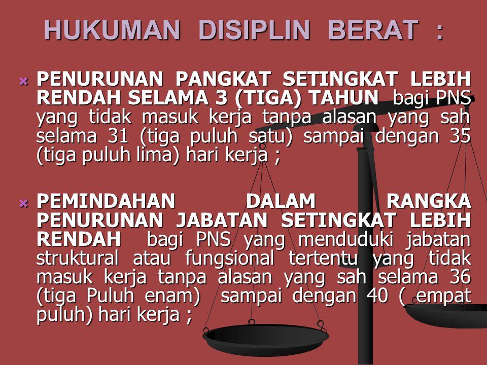 HUKUMAN DISIPLIN BERAT :