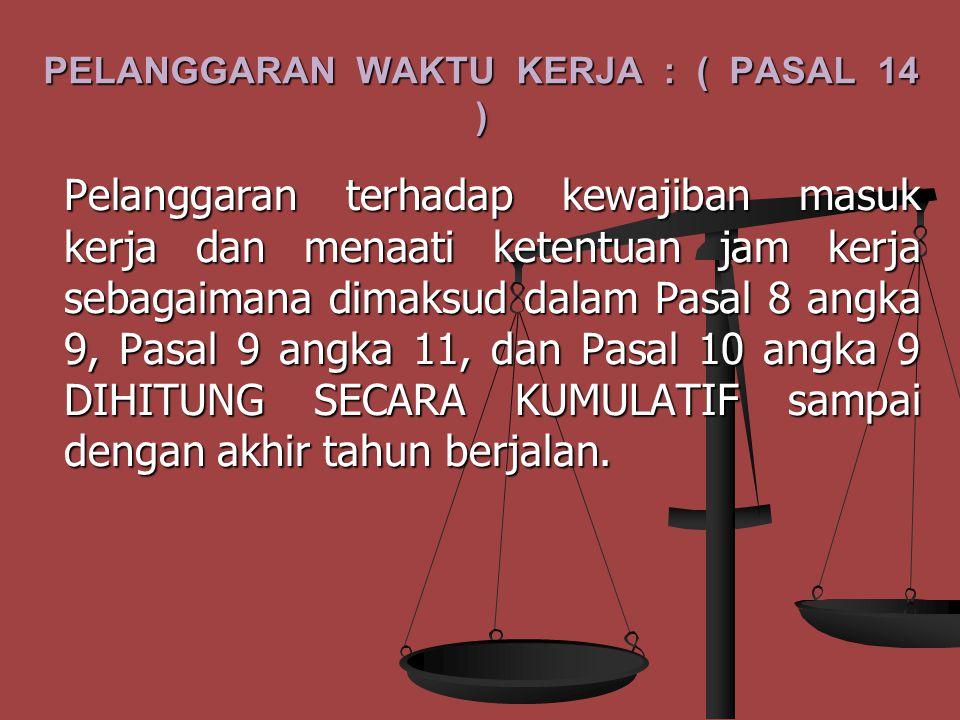 PELANGGARAN WAKTU KERJA : ( PASAL 14 )