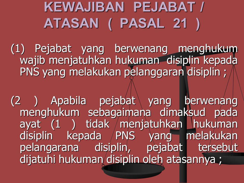 KEWAJIBAN PEJABAT / ATASAN ( PASAL 21 )