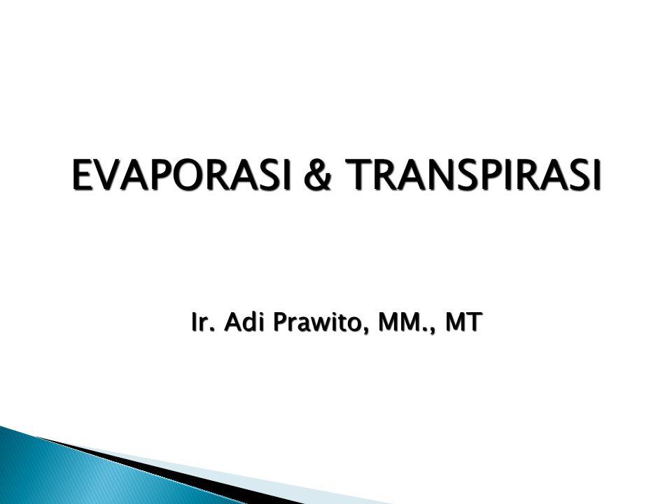 EVAPORASI & TRANSPIRASI Ir. Adi Prawito, MM., MT
