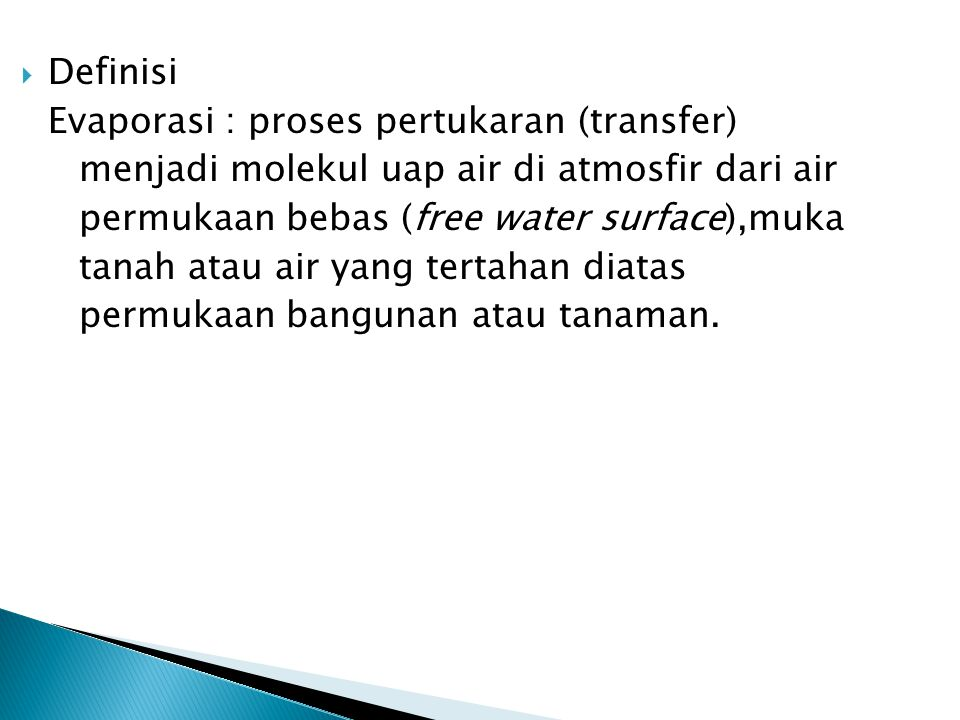 Definisi Evaporasi : proses pertukaran (transfer) menjadi molekul uap air di atmosfir dari air. permukaan bebas (free water surface),muka.