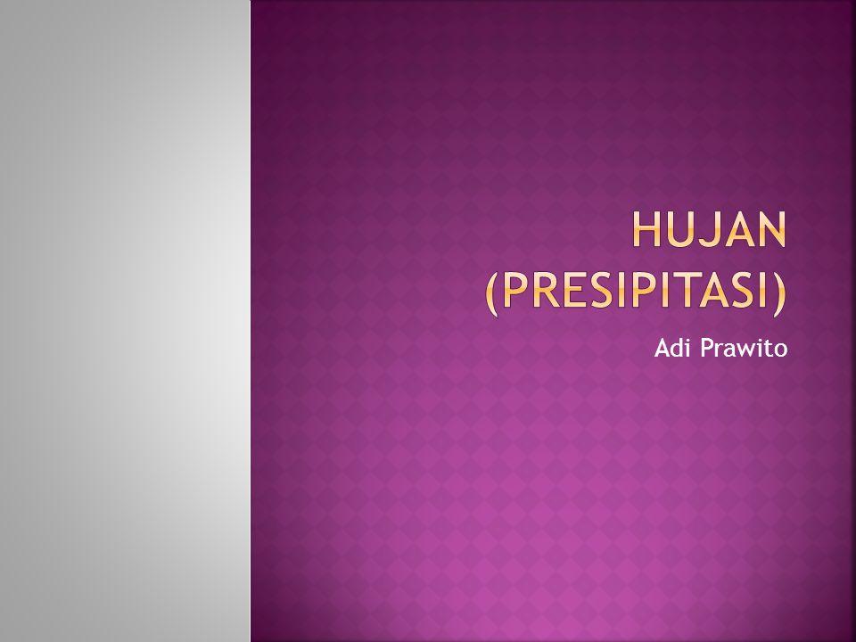 HUJAN (PRESIPITASI) Adi Prawito