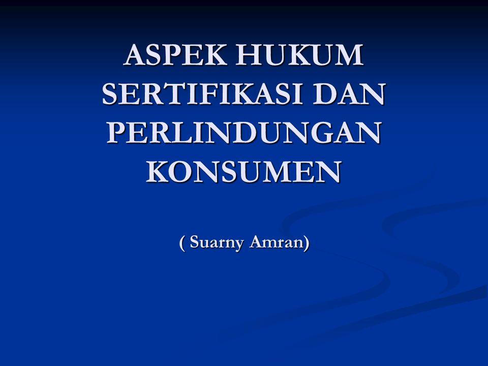 ASPEK HUKUM SERTIFIKASI DAN PERLINDUNGAN KONSUMEN ( Suarny Amran)