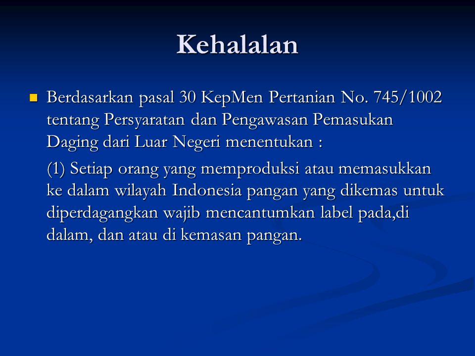 Kehalalan Berdasarkan pasal 30 KepMen Pertanian No. 745/1002 tentang Persyaratan dan Pengawasan Pemasukan Daging dari Luar Negeri menentukan :