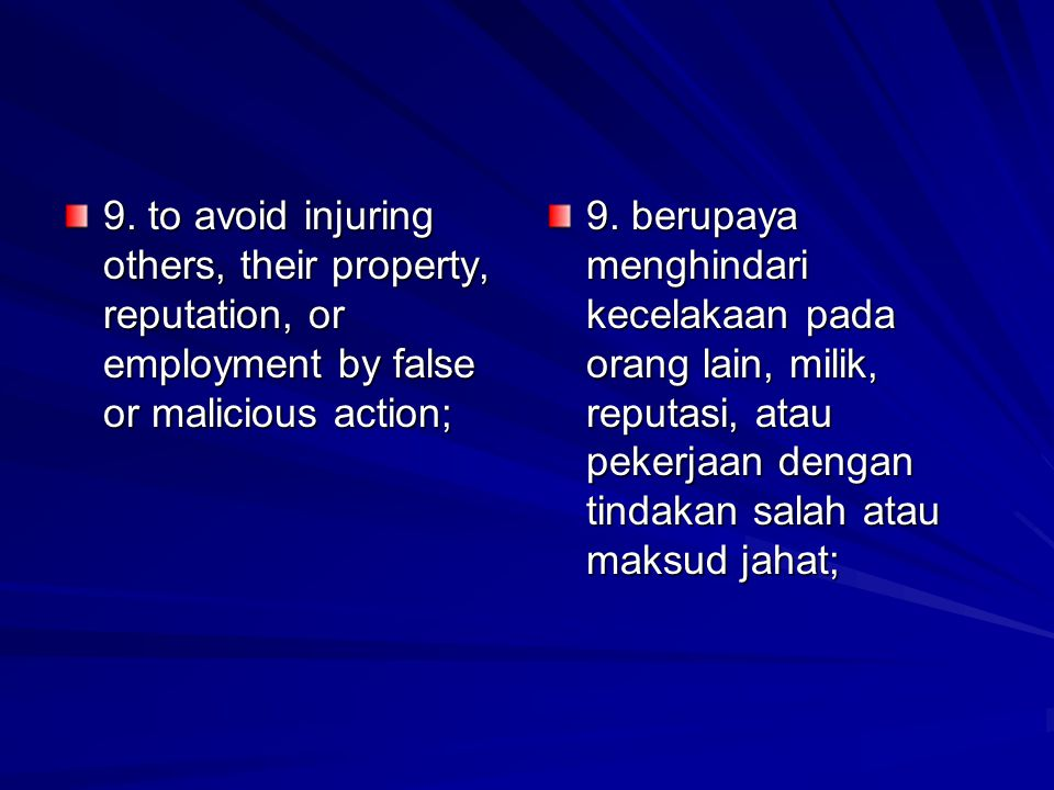 9. to avoid injuring others, their property, reputation, or employment by false or malicious action;