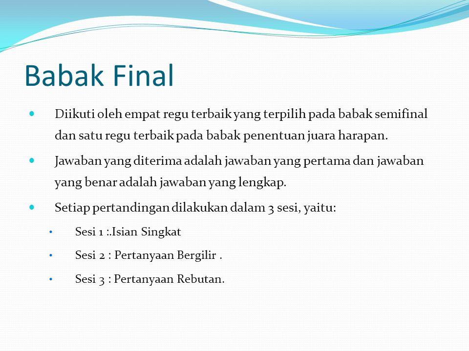 Babak Final Diikuti oleh empat regu terbaik yang terpilih pada babak semifinal dan satu regu terbaik pada babak penentuan juara harapan.