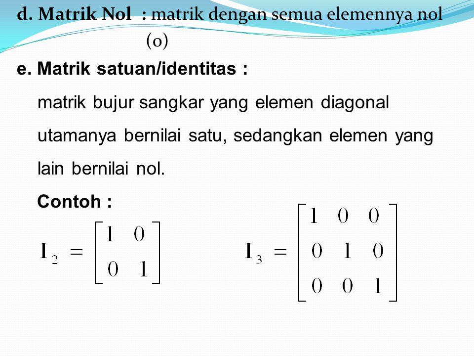 d. Matrik Nol : matrik dengan semua elemennya nol (0)