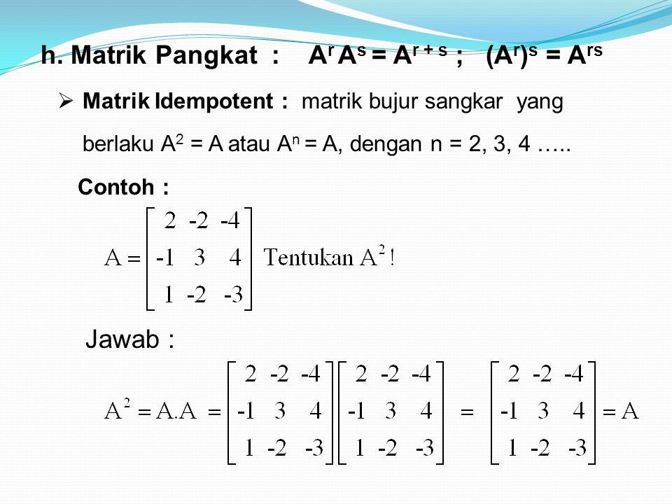 h. Matrik Pangkat : Ar As = Ar + s ; (Ar)s = Ars
