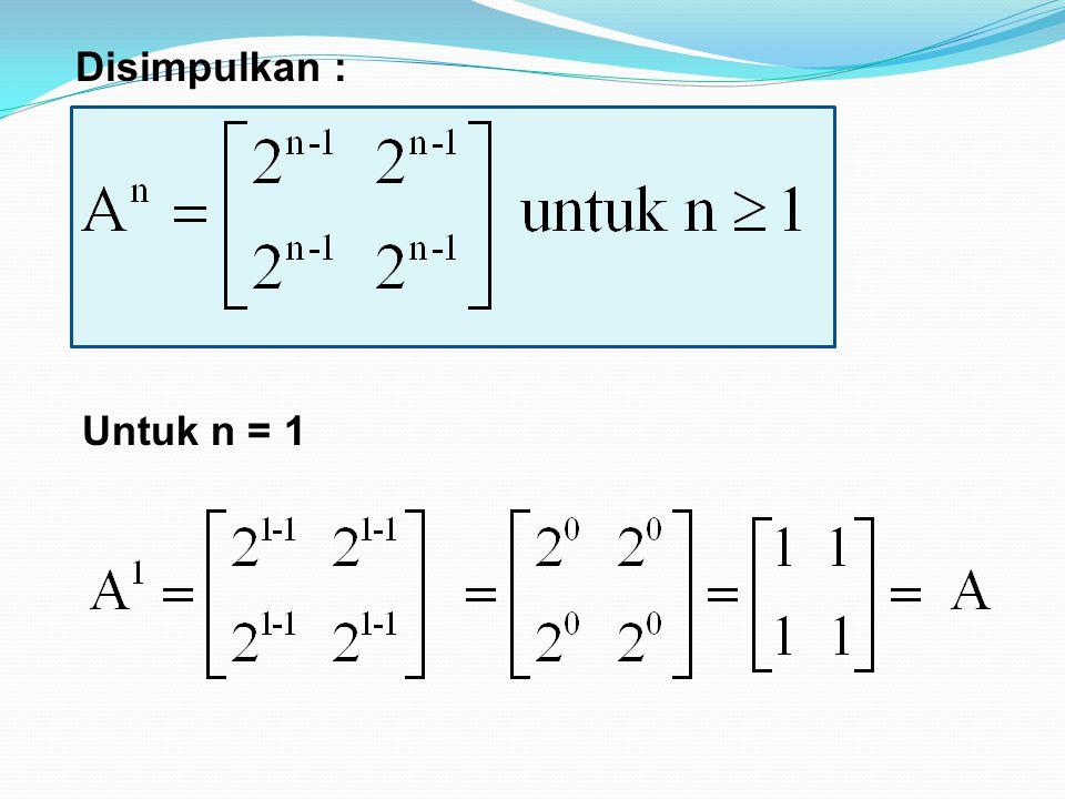 Disimpulkan : Untuk n = 1