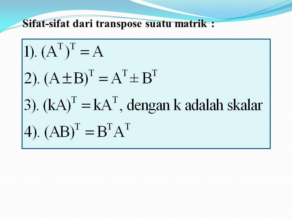 Sifat-sifat dari transpose suatu matrik :