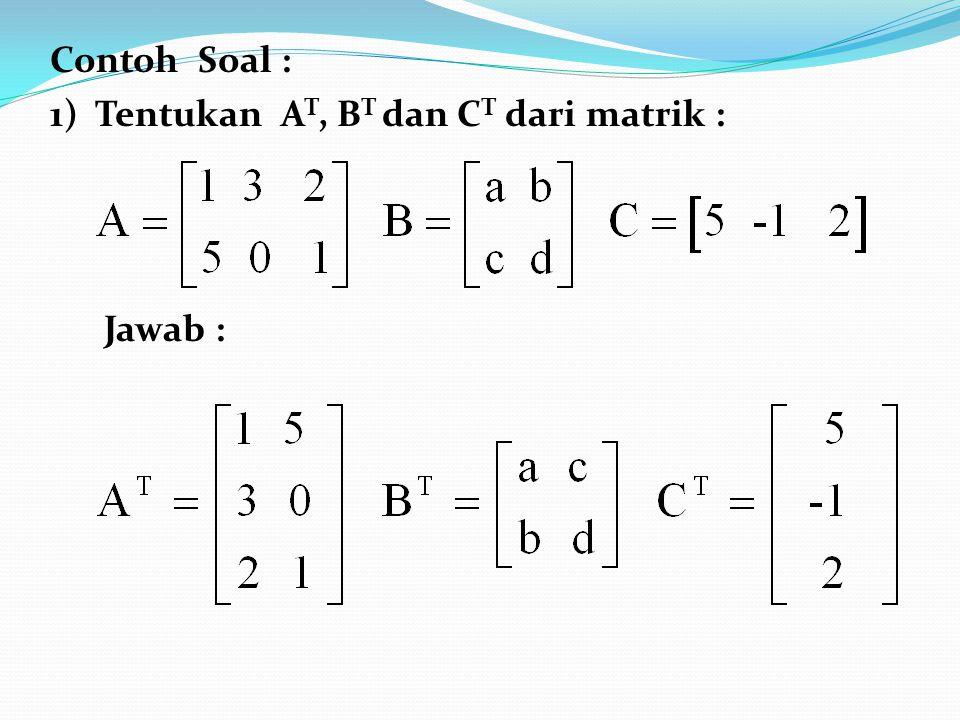 Contoh Soal : 1) Tentukan AT, BT dan CT dari matrik : Jawab :
