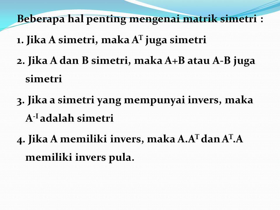 Beberapa hal penting mengenai matrik simetri : 1