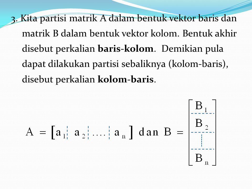 3. Kita partisi matrik A dalam bentuk vektor baris dan matrik B dalam bentuk vektor kolom.