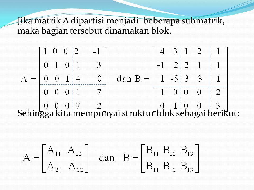 Jika matrik A dipartisi menjadi beberapa submatrik, maka bagian tersebut dinamakan blok.
