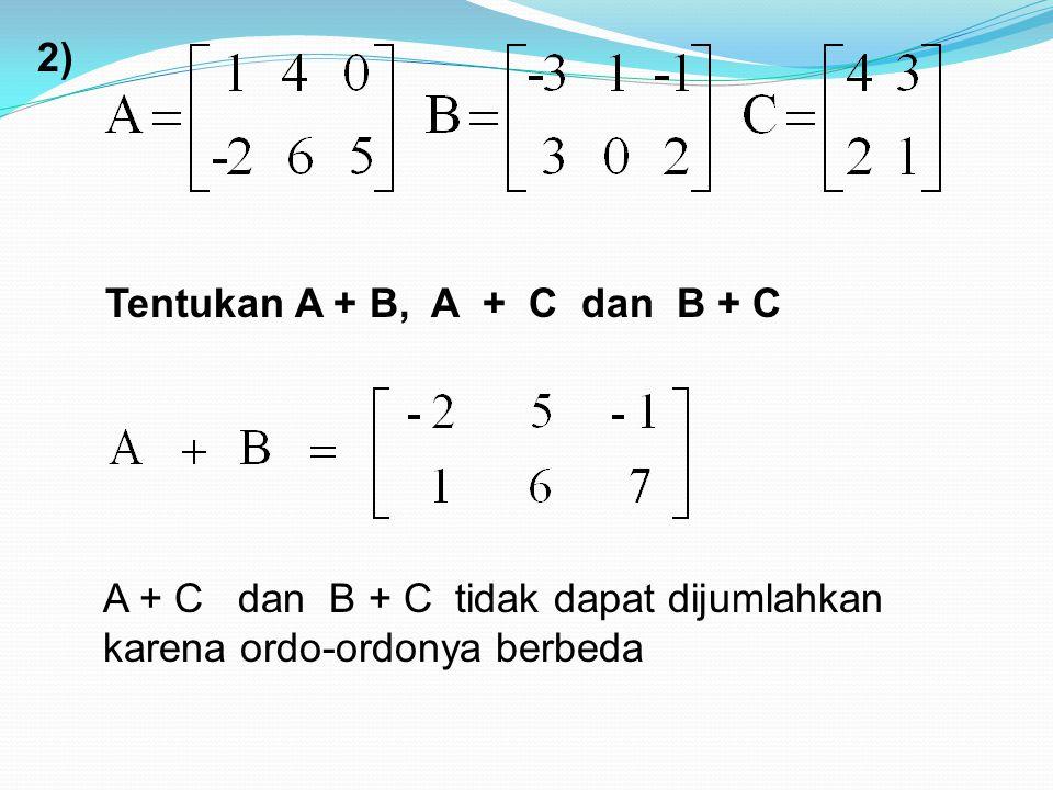 2) Tentukan A + B, A + C dan B + C.