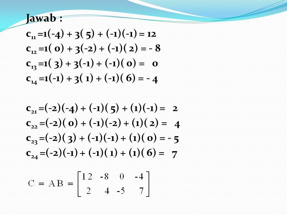 Jawab : c11 =1(-4) + 3( 5) + (-1)(-1) = 12