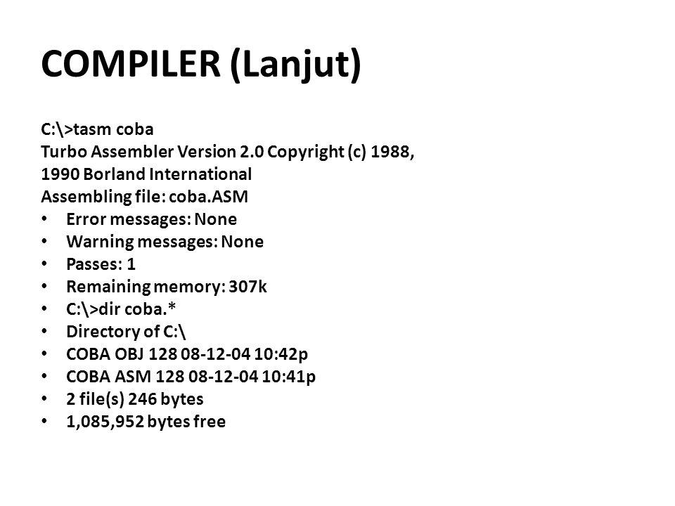 COMPILER (Lanjut) C:\>tasm coba