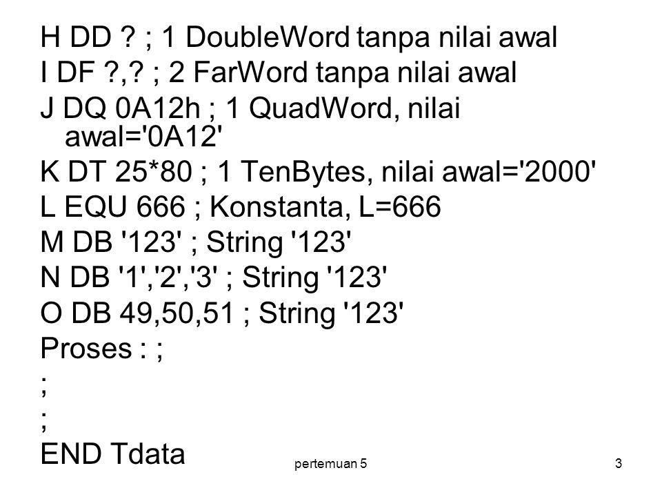 H DD ; 1 DoubleWord tanpa nilai awal