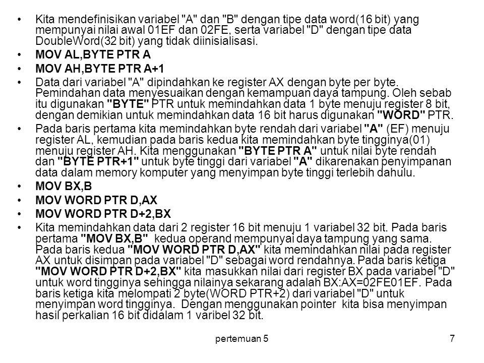 Kita mendefinisikan variabel A dan B dengan tipe data word(16 bit) yang mempunyai nilai awal 01EF dan 02FE, serta variabel D dengan tipe data DoubleWord(32 bit) yang tidak diinisialisasi.