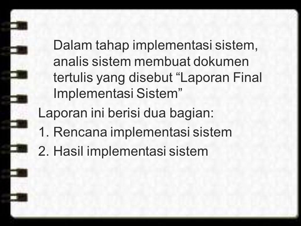 Dalam tahap implementasi sistem, analis sistem membuat dokumen tertulis yang disebut Laporan Final Implementasi Sistem
