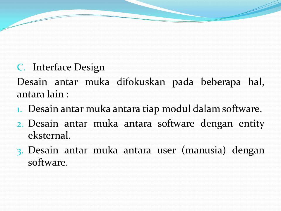 Interface Design Desain antar muka difokuskan pada beberapa hal, antara lain : Desain antar muka antara tiap modul dalam software.