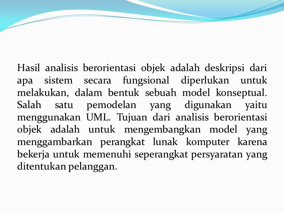 Hasil analisis berorientasi objek adalah deskripsi dari apa sistem secara fungsional diperlukan untuk melakukan, dalam bentuk sebuah model konseptual.