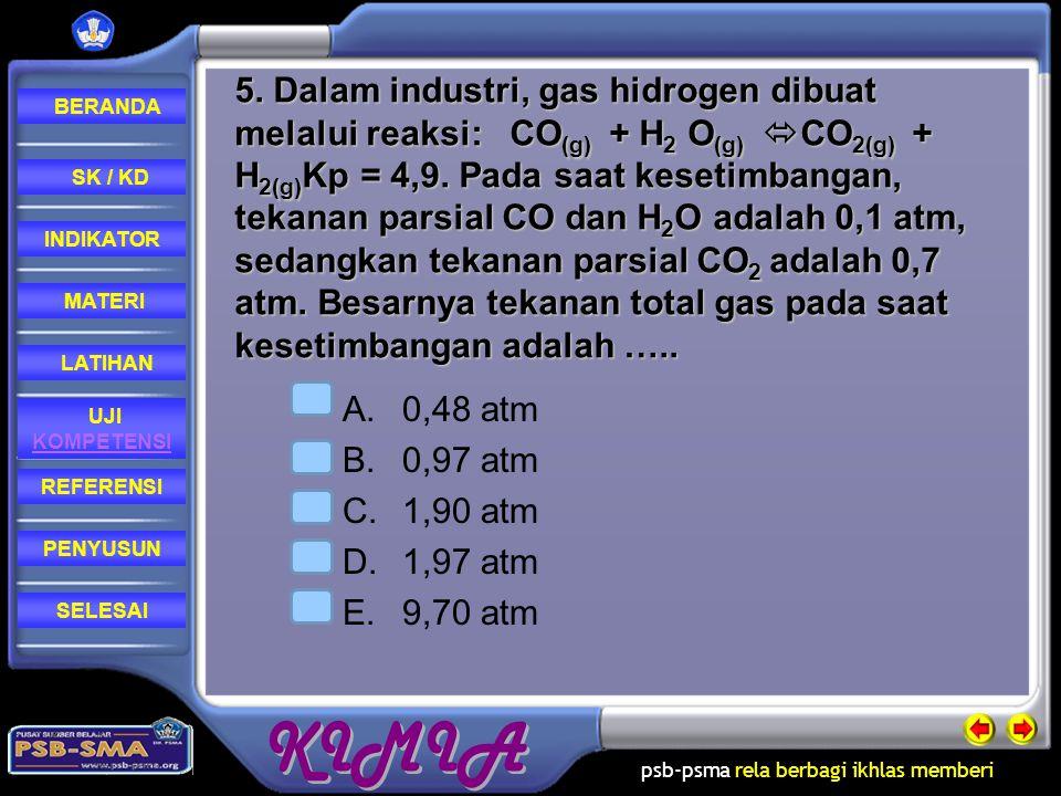 5. Dalam industri, gas hidrogen dibuat melalui reaksi: CO(g) + H2 O(g) CO2(g) + H2(g)Kp = 4,9. Pada saat kesetimbangan, tekanan parsial CO dan H2O adalah 0,1 atm, sedangkan tekanan parsial CO2 adalah 0,7 atm. Besarnya tekanan total gas pada saat kesetimbangan adalah …..