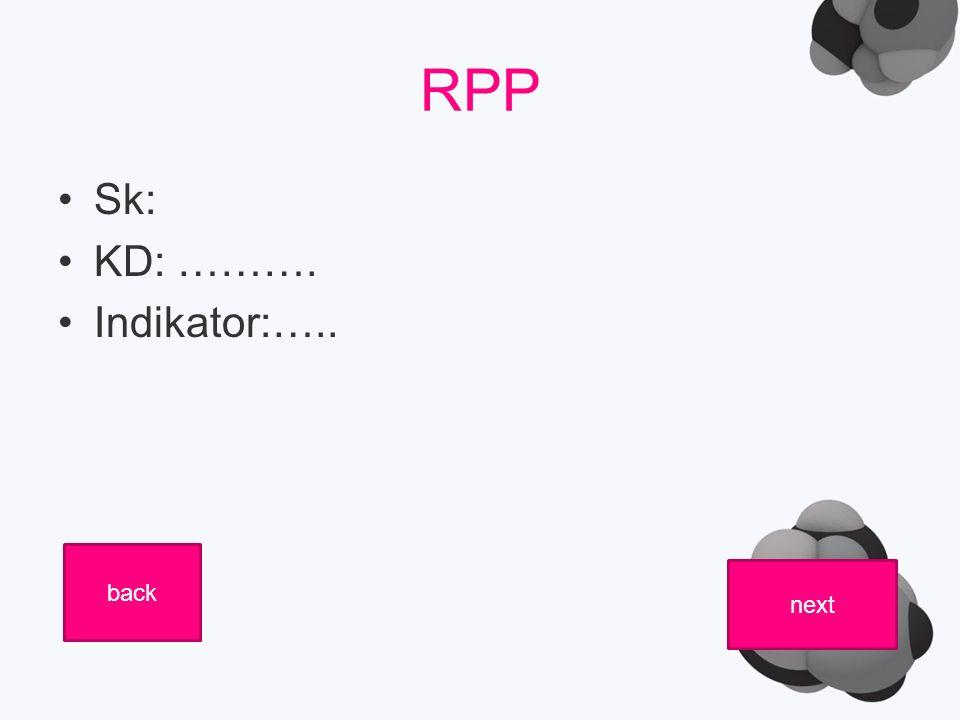 RPP Sk: KD: ………. Indikator:….. back next