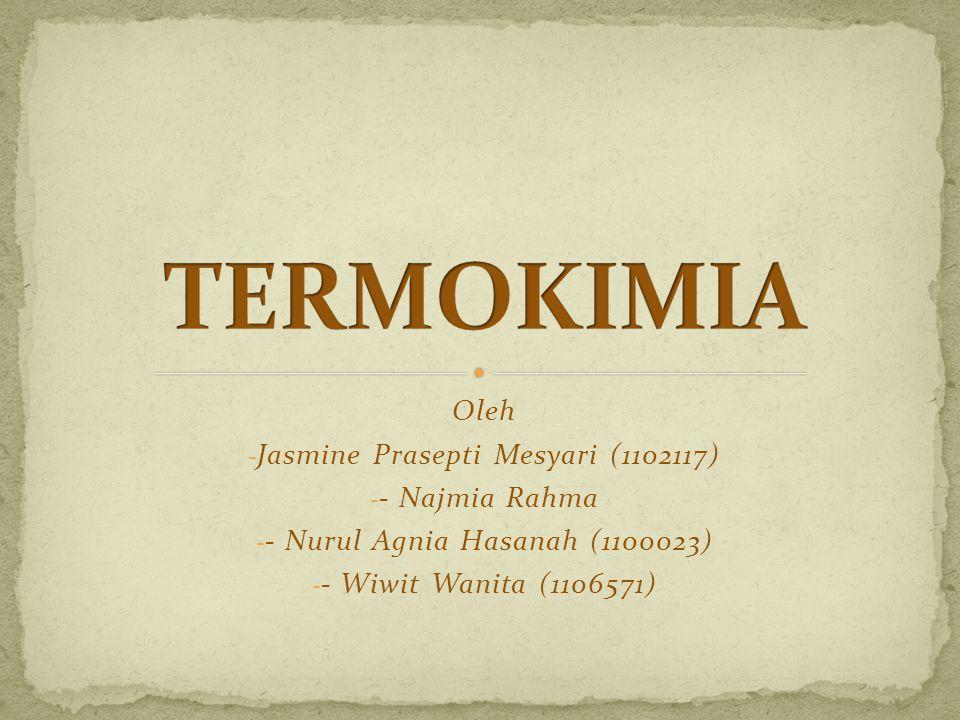 TERMOKIMIA Oleh Jasmine Prasepti Mesyari (1102117) - Najmia Rahma