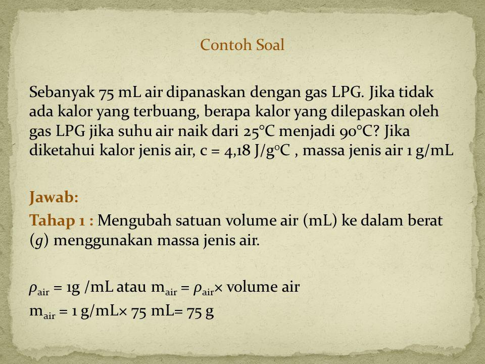 Contoh Soal Sebanyak 75 mL air dipanaskan dengan gas LPG