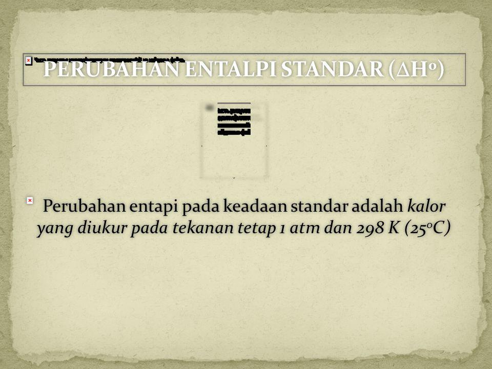 PERUBAHAN ENTALPI STANDAR (H0)