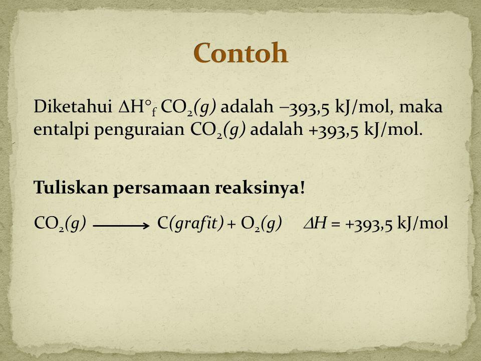Contoh Diketahui Hf CO2(g) adalah 393,5 kJ/mol, maka entalpi penguraian CO2(g) adalah +393,5 kJ/mol.