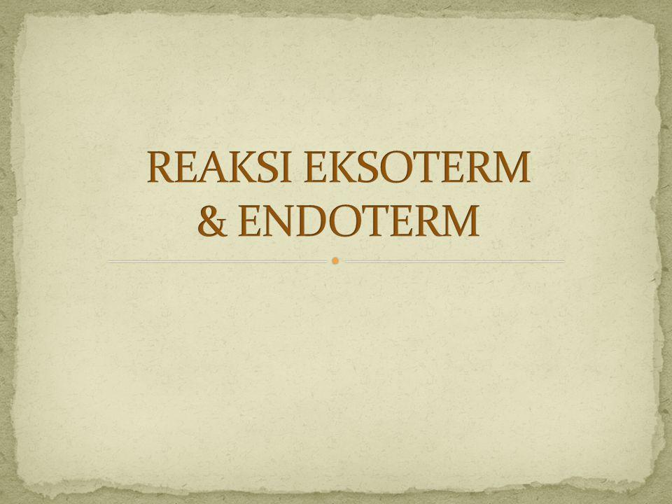 REAKSI EKSOTERM & ENDOTERM