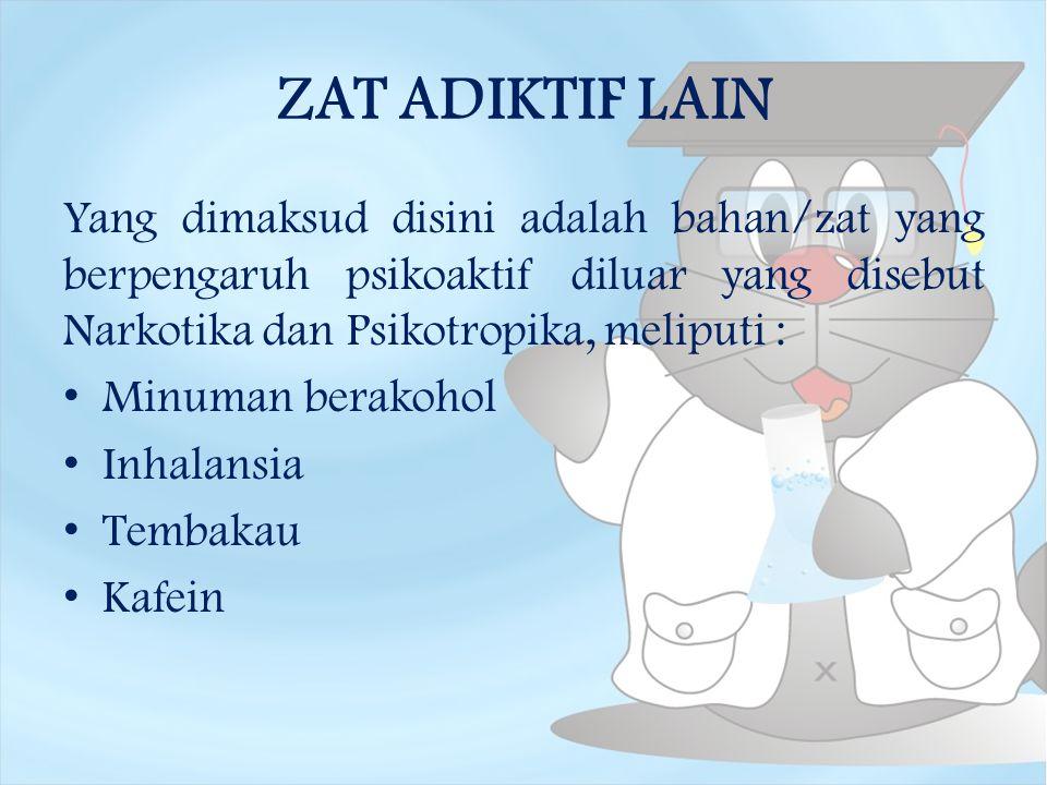 ZAT ADIKTIF LAIN Yang dimaksud disini adalah bahan/zat yang berpengaruh psikoaktif diluar yang disebut Narkotika dan Psikotropika, meliputi :