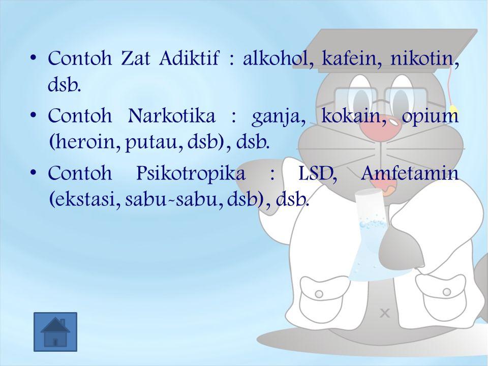 Contoh Zat Adiktif : alkohol, kafein, nikotin, dsb.