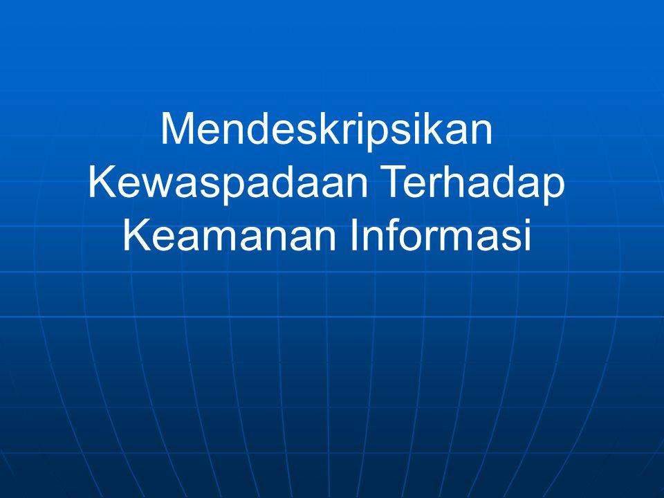 Mendeskripsikan Kewaspadaan Terhadap Keamanan Informasi