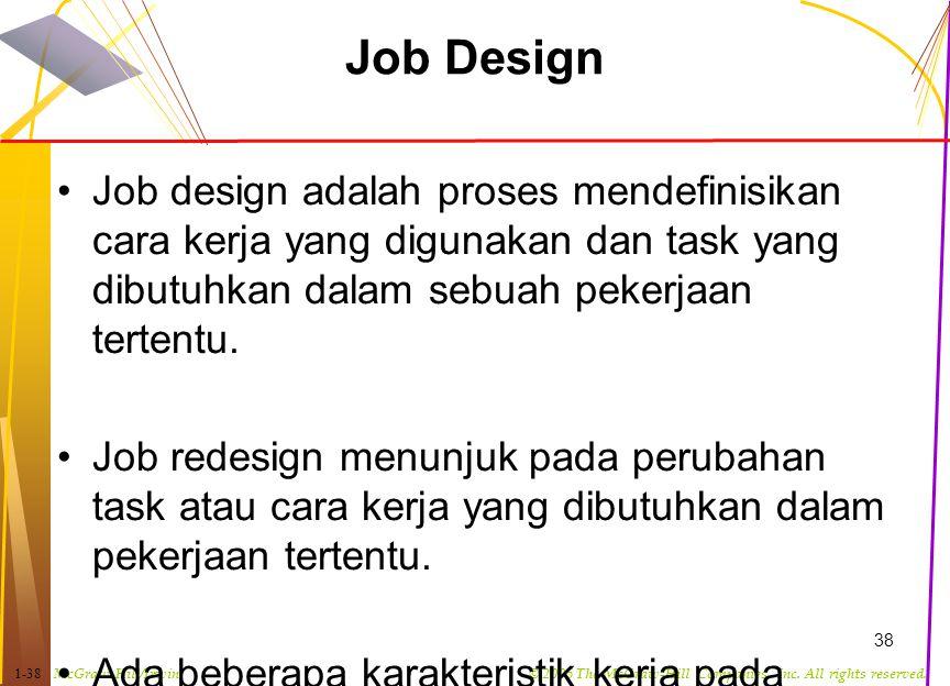 Job Design Job design adalah proses mendefinisikan cara kerja yang digunakan dan task yang dibutuhkan dalam sebuah pekerjaan tertentu.