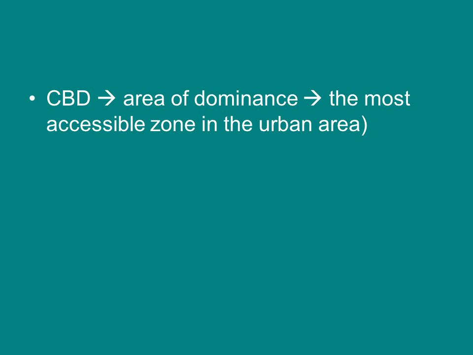 CBD  area of dominance  the most accessible zone in the urban area)