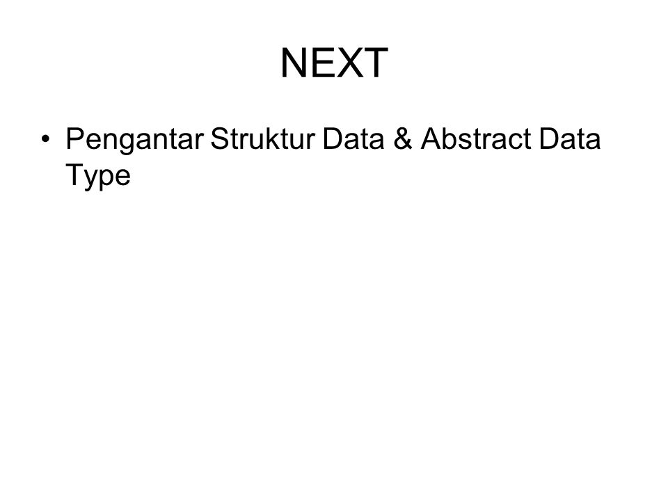 NEXT Pengantar Struktur Data & Abstract Data Type