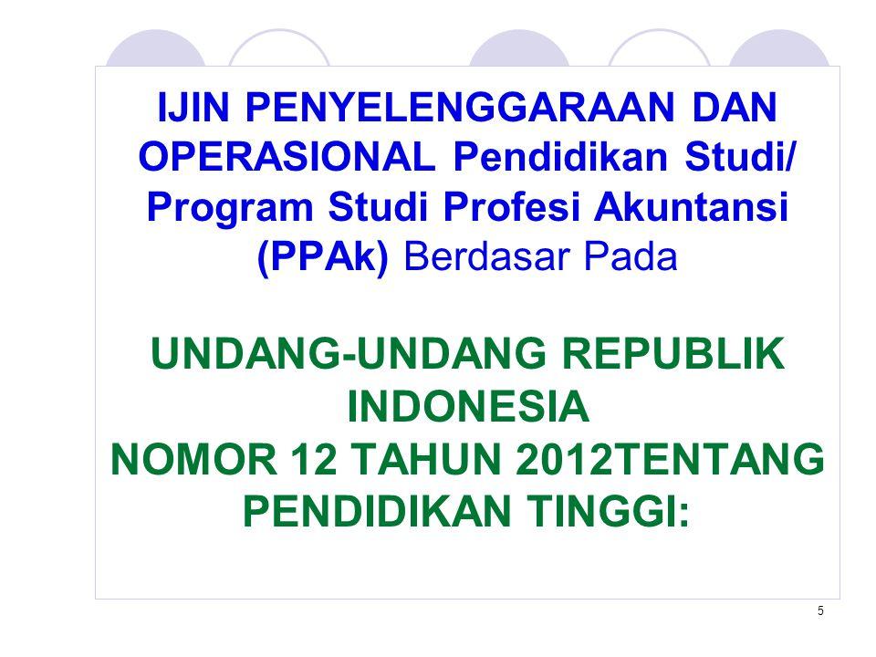 IJIN PENYELENGGARAAN DAN OPERASIONAL Pendidikan Studi/ Program Studi Profesi Akuntansi (PPAk) Berdasar Pada UNDANG-UNDANG REPUBLIK INDONESIA NOMOR 12 TAHUN 2012TENTANG PENDIDIKAN TINGGI: