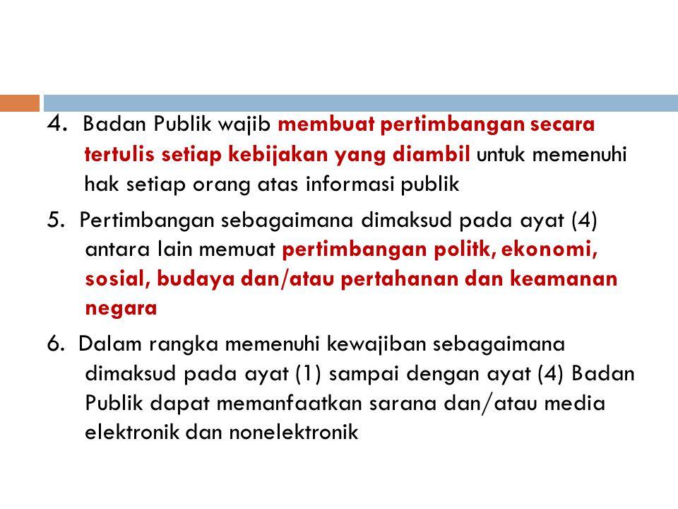 4. Badan Publik wajib membuat pertimbangan secara tertulis setiap kebijakan yang diambil untuk memenuhi hak setiap orang atas informasi publik