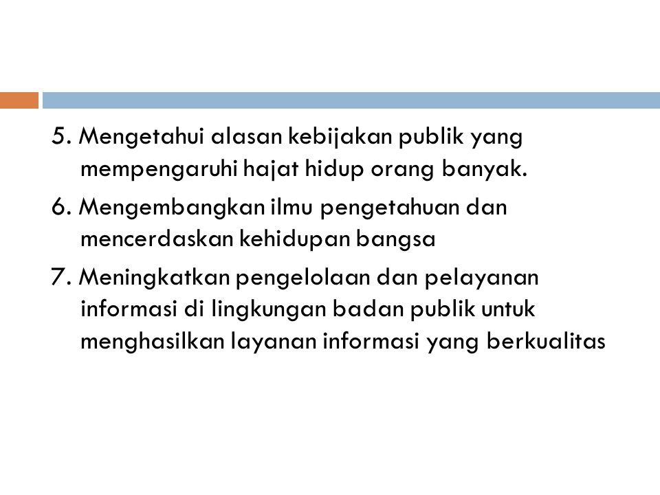 5. Mengetahui alasan kebijakan publik yang mempengaruhi hajat hidup orang banyak.