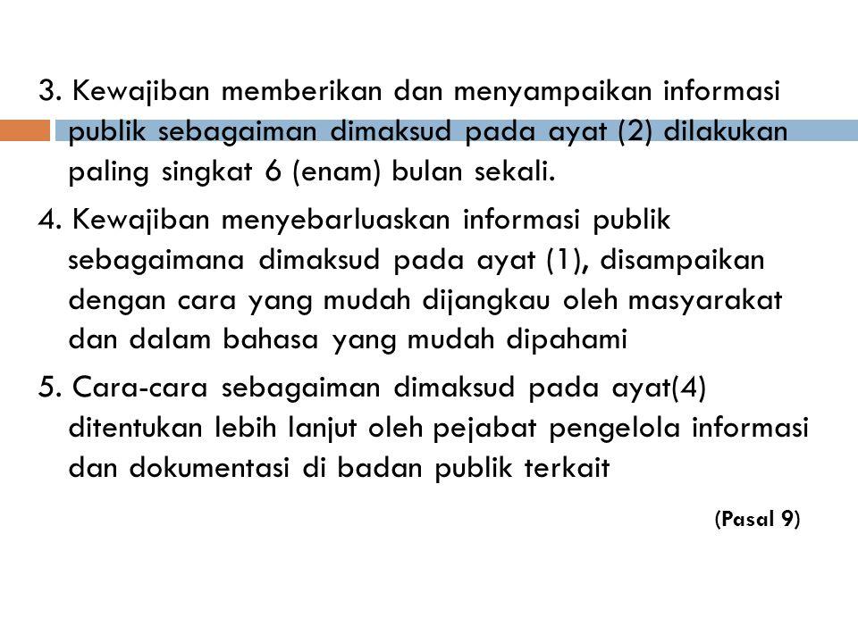 3. Kewajiban memberikan dan menyampaikan informasi publik sebagaiman dimaksud pada ayat (2) dilakukan paling singkat 6 (enam) bulan sekali.