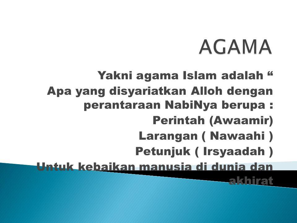 AGAMA Yakni agama Islam adalah