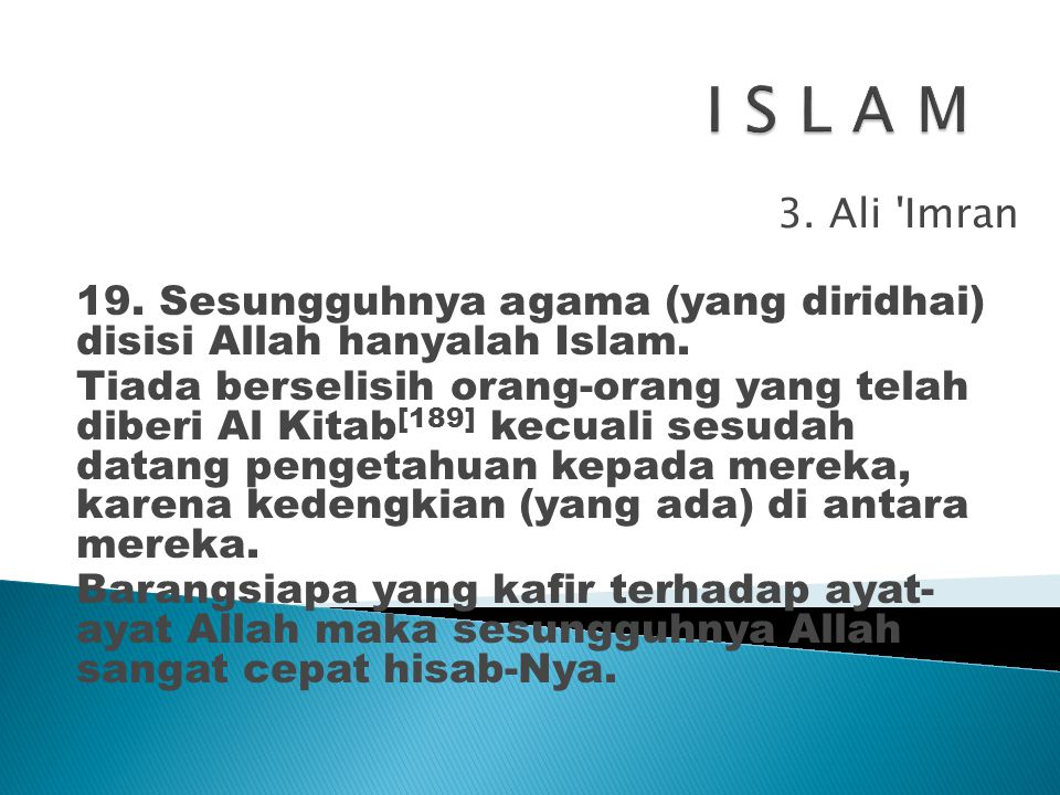 I S L A M 3. Ali Imran. 19. Sesungguhnya agama (yang diridhai) disisi Allah hanyalah Islam.