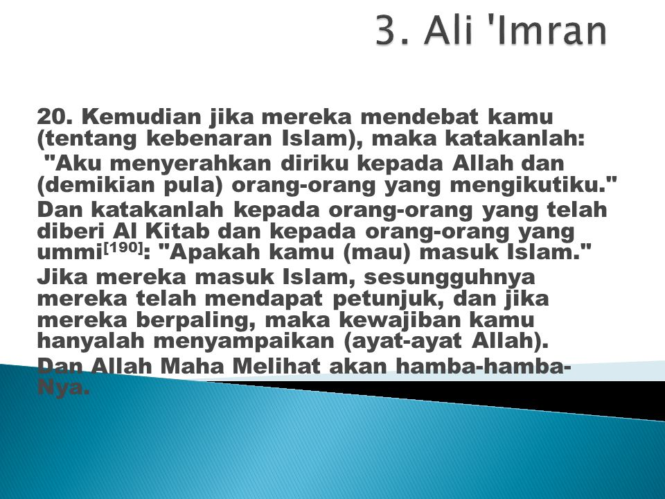 3. Ali Imran 20. Kemudian jika mereka mendebat kamu (tentang kebenaran Islam), maka katakanlah: