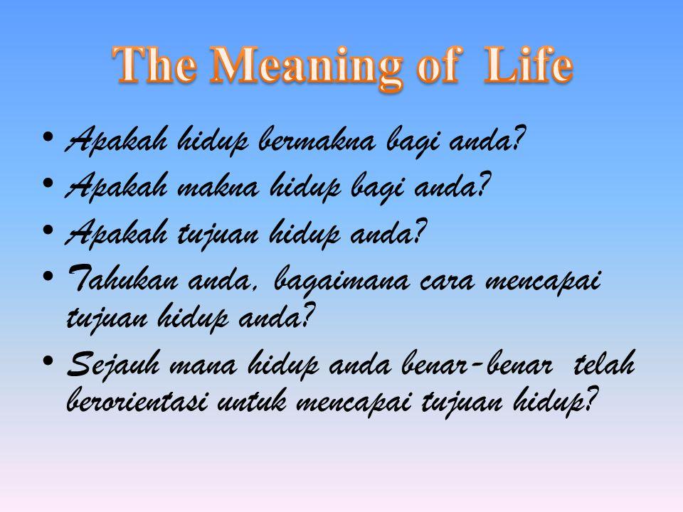 The Meaning of Life Apakah hidup bermakna bagi anda