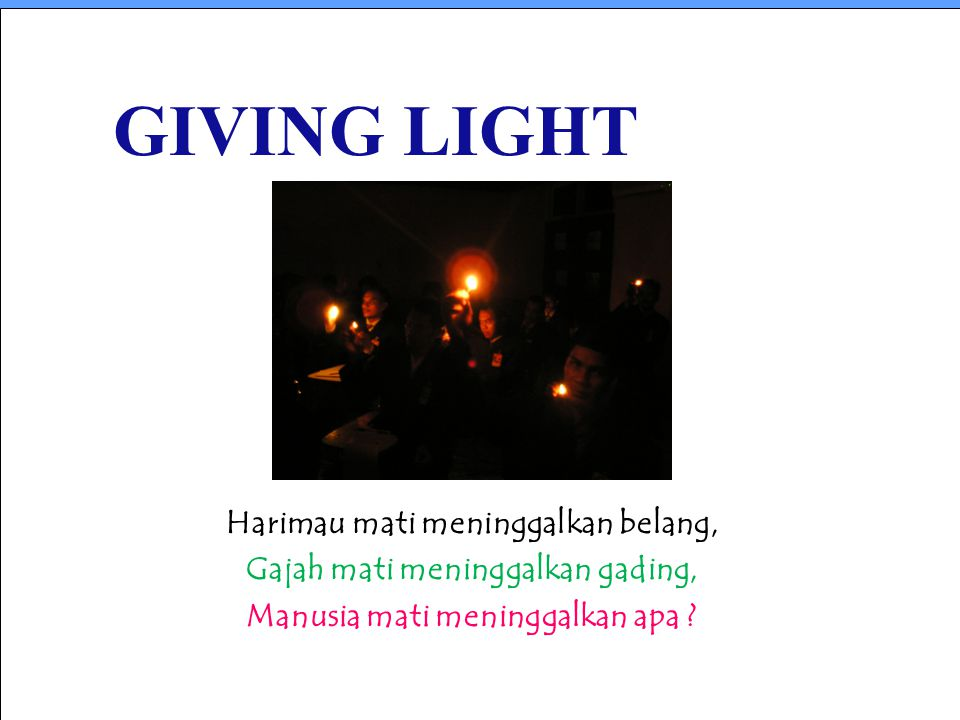 GIVING LIGHT Harimau mati meninggalkan belang,