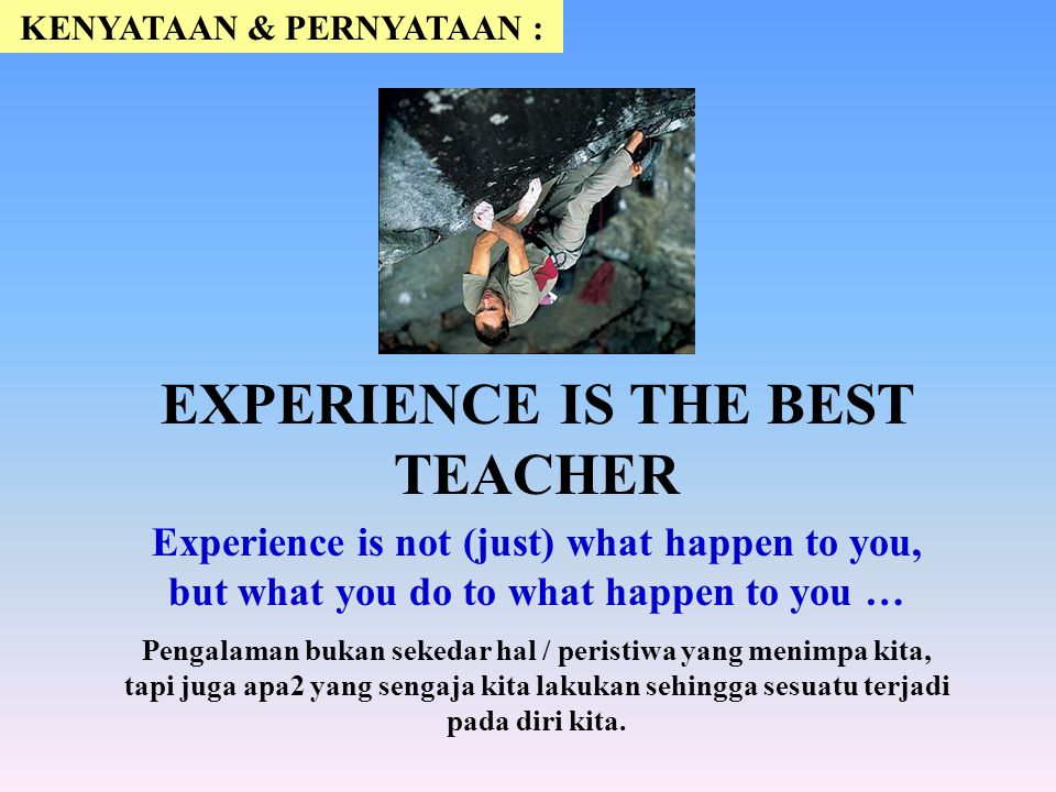 KENYATAAN & PERNYATAAN : EXPERIENCE IS THE BEST TEACHER